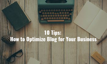 10 Tips: How to Optimize Blog for Your Business